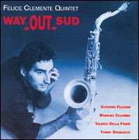 "FELICE CLEMENTE QUINTET ""Way Out Sud"""